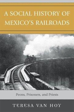 A Social History of Mexico's Railroads (eBook, ePUB) - Hoy, Teresa van