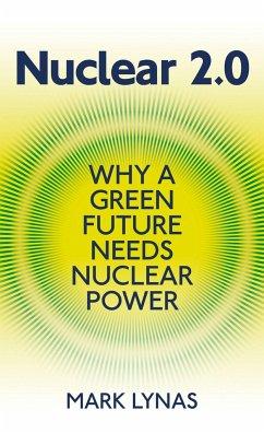 Nuclear 2.0: Why a Green Future Needs Nuclear Power - Lynas, Mark