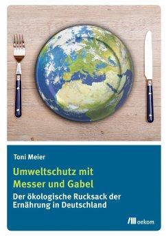 Umweltschutz mit Messer und Gabel - Meier, Toni