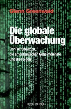 Die globale Überwachung - Greenwald, Glenn