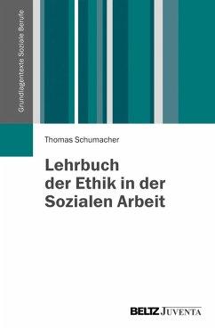 Lehrbuch Ethik in der Sozialen Arbeit (eBook, PDF) - Schumacher, Thomas
