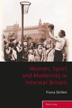 Women, Sport and Modernity in Interwar Britain - Skillen, Fiona