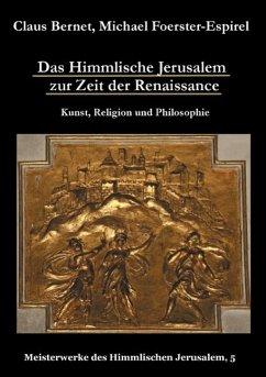 Das Himmlische Jerusalem zur Zeit der Renaissance: Kunst, Religion und Philosophie (eBook, ePUB)