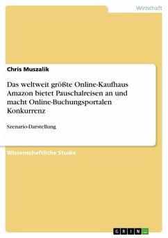 Das weltweit größte Online-Kaufhaus Amazon bietet Pauschalreisen an und macht Online-Buchungsportalen Konkurrenz (eBook, PDF)