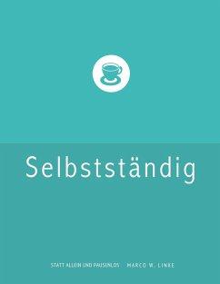 Erfolgreich selbstständig! Handbuch für Freelancer und Existenzgründer (Grafik Design, Webdesign, Fotografie, Text). (eBook, ePUB) - Linke, Marco W.