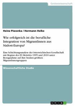 Wie erfolgreich ist die berufliche Integration von MigrantInnen aus Südost-Europa? (eBook, PDF)