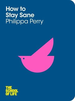 How to Stay Sane (eBook, ePUB) - Perry, Philippa; School Of Life, The