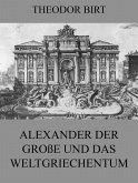 Alexander der Große und das Weltgriechentum (eBook, ePUB)