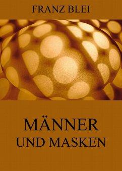 Männer und Masken (eBook, ePUB) - Blei, Franz