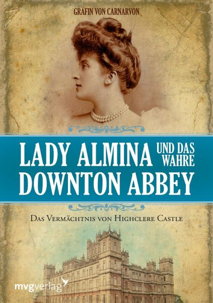 lady almina und das wahre downton abbey ebook pdf von gr fin von carnarvon. Black Bedroom Furniture Sets. Home Design Ideas