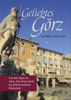 Geliebtes Görz - Wallner, Josef; Eisner, Norbert