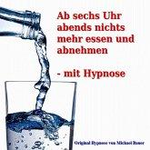 Ab sechs Uhr abends nichts mehr essen und abnehmen - mit Hypnose (MP3-Download)