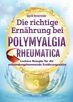 Die richtige Ernährung bei Polymyalgia Rheumatica - Nesterenko, Sigrid