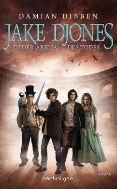 In der Arena des Todes / Jake Djones Bd.2 (eBook, ePUB) - Dibben, Damian