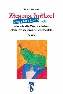 Ziegenschnitzel vegetarisch (eBook, ePUB) - Binder, Franz