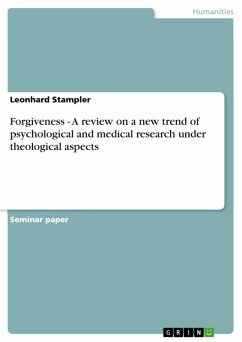 Forgiveness - A review on a new trend of psychological and medical research under theological aspects (eBook, ePUB)