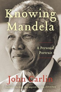 Knowing Mandela: A Personal Portrait - Carlin, John