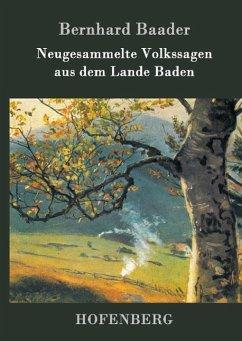 Neugesammelte Volkssagen aus dem Lande Baden