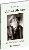 Alfred Mende - Ein Freiberger Original