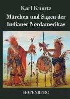 Märchen und Sagen der Indianer Nordamerikas - Karl Knortz