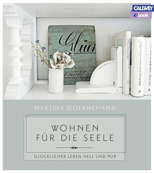wohnen f r die seele ebook pdf von martina goernemann portofrei bei b. Black Bedroom Furniture Sets. Home Design Ideas