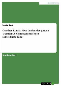 Goethes Roman »Die Leiden des jungen Werther«. Selbsterkenntnis und Selbstdarstellung