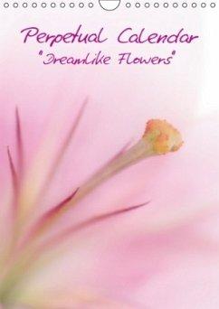 Perpetual Calendar - Dreamlike Flowers (Wall Calendar perpetual DIN A4 Portrait)