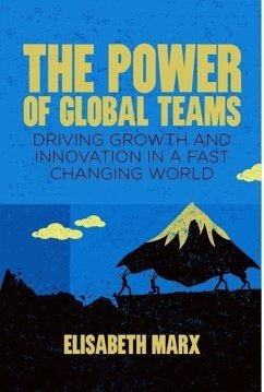 The Power of Global Teams: Driving Growth and Innovation in a Fast Changing World - Marx, E.