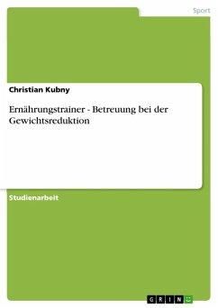 Ernährungstrainer - Betreuung bei der Gewichtsreduktion (eBook, ePUB)