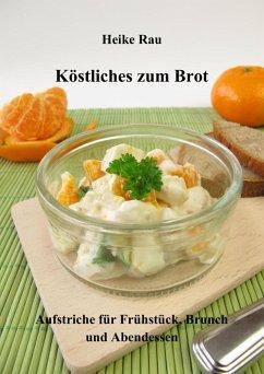 Köstliches zum Brot - Aufstriche für Frühstück, Brunch und Abendessen (eBook, ePUB) - Rau, Heike