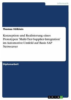 Konzeption und Realisierung eines Prototypen 'Multi-Tier-Supplier-Integration' im Automotive-Umfeld auf Basis SAP Netweaver (eBook, ePUB)