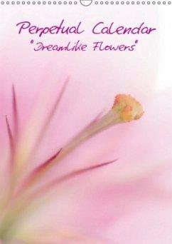 Perpetual Calendar - Dreamlike Flowers (Wall Calendar perpetual DIN A3 Portrait)