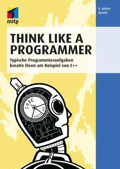 Think Like a Programmer (eBook, ePUB) - Spraul, V. Anton