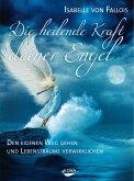 Die heilende Kraft deiner Engel (eBook, ePUB)
