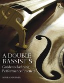 A Double Bassist's Guide to Refining Performance Practices (eBook, ePUB)