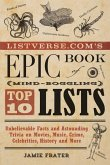 Listverse.Com's Epic Book of Mind-Boggling Top 10 Lists: Unbelievable Facts and Astounding Trivia on Movies, Music, Crime, Celebrities, History, and M