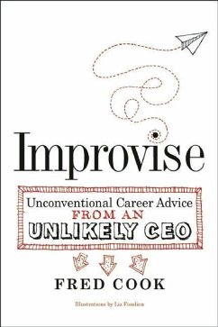 Improvise: Unconventional Career Advice from an Unlikely CEO - Cook, Fred
