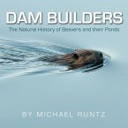 Dam Builders: The Natural History of Beavers and Their Ponds