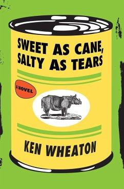 Sweet as Cane, Salty as Tears - Wheaton, Ken