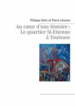 Au coeur d'une histoire : Le quartier St-Etienne à Toulouse (eBook, ePUB)