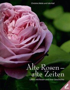 Alte Rosen - alte Zeiten - Meile, Christine; Karl, Udo