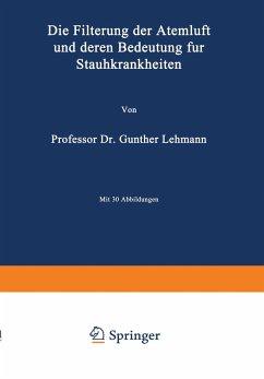 Die Filterung der Atemluft und deren Bedeutung für Staubkrankheiten - Lehmann, Lehmann