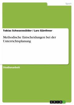 Methodische Entscheidungen bei der Unterrichtsplanung (eBook, ePUB)