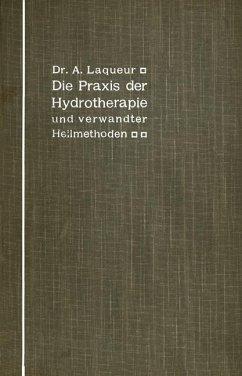 Die Praxis der Hydrotherapie und verwandter Heilmethoden - Laqueur, A.