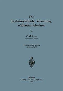 Die landwirtschaftliche Verwertung städtischer Abwässer - Stein, Carl