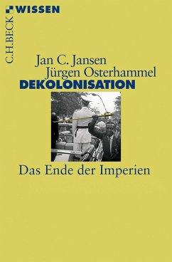 Dekolonisation (eBook, ePUB) - Jansen, Jan C.; Osterhammel, Jürgen