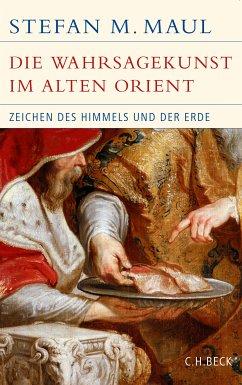 Die Wahrsagekunst im Alten Orient (eBook, ePUB) - Maul, Stefan M.