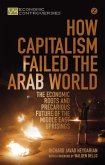 How Capitalism Failed the Arab World: The Economic Roots and Precarious Future of the Middle East Uprisings