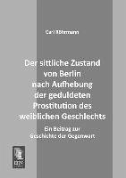 Der sittliche Zustand von Berlin nach Aufhebung der geduldeten Prostitution des weiblichen Geschlechts