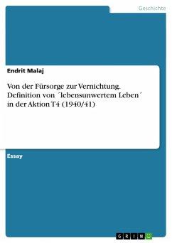 Von der Fürsorge zur Vernichtung. Definition von ´lebensunwertem Leben´ in der Aktion T4 (1940/41) - Malaj, Endrit